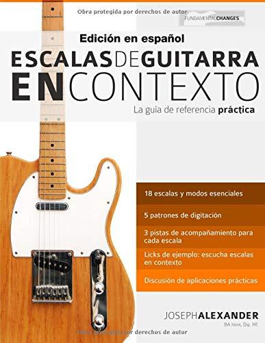 Escalas de guitarra en contexto: Domina y aplica todas las escalas y modos esenciales en la guitarra por Mr Joseph Alexander