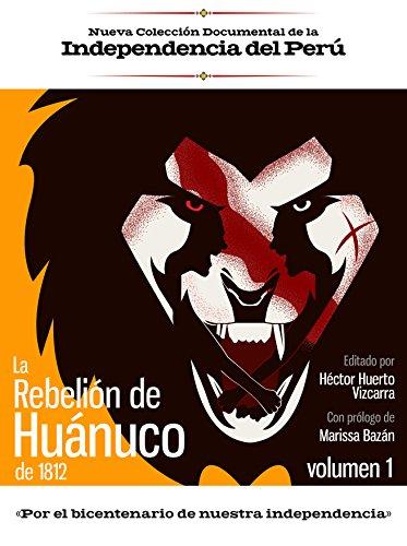 La rebelión de Huánuco de 1812: Volumen 1 Descargar ebooks PDF
