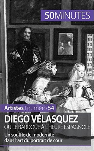 Diego Vélasquez ou le baroque à l'heure espagnole: Un souffle de modernité dans l'art du portrait de cour (Artistes t. 54) par Delphine Gervais de Lafond