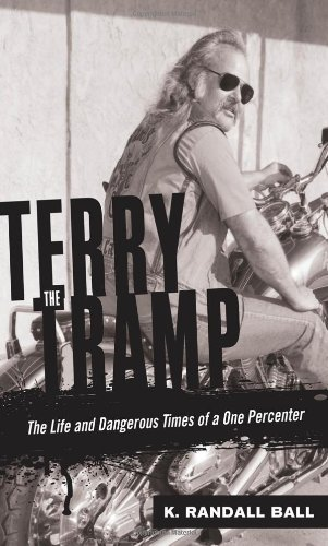 Terry the Tramp: The Life and Dangerous Times of a One Percenter First edition by Ball, K. Randall (2011) Hardcover