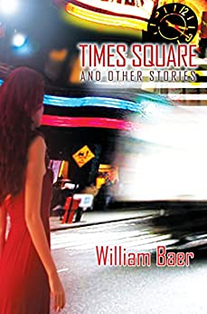 Times Square and Other Stories (English Edition) di [Baer, William]