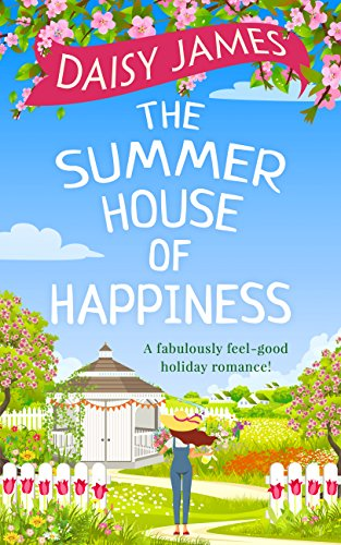 The Summer House of Happiness: A delightfully feel-good romantic comedy perfect for holiday! by [James, Daisy]