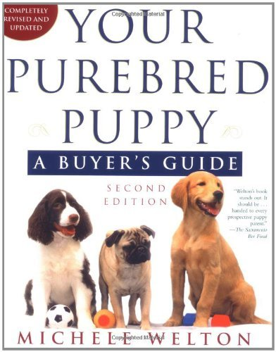Your Purebred Puppy: A Buyer's Guide: Written by Michele Welton, 2000 Edition, (2nd Edition) Publisher: Owl Books (NY) [Paperback]