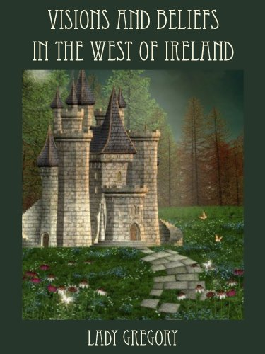 Visions and Beliefs in the West of Ireland [Illustrated]