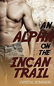 An Alpha On The Incan Trail (Gay Romance M M) (English Edition) par [Summers, Crystal]