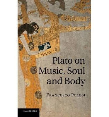 [(Plato on Music, Soul and Body )] [Author: Francesco Pelosi] [Nov-2010]