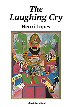 The Laughing Cry: An African Cock and Bull Story by [Lopes, Henri]