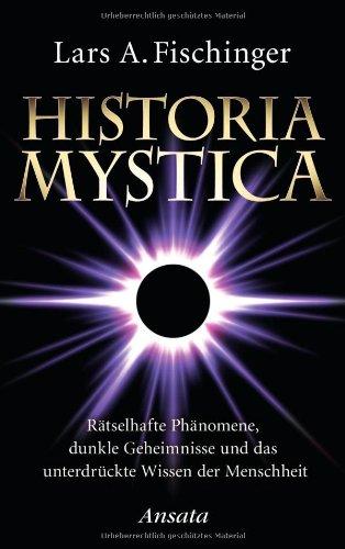 Historia Mystica: Rätselhafte Phänomene, dunkle Geheimnisse und das unterdrückte Wissen der Menschheit hier kaufen