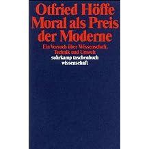 Moral als Preis der Moderne: Ein Versuch über Wissenschaft, Technik und Umwelt (suhrkamp taschenbuch wissenschaft, Band 1046)