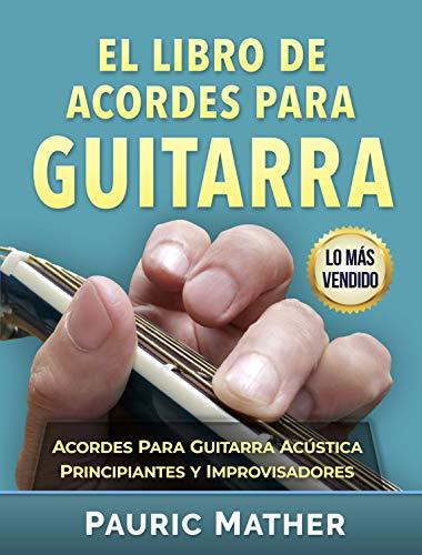 El Libro De Acordes Para Guitarra: Acordes Para Guitarra Acústica - Principiantes y Improvisadores de
