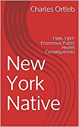 New York Native: 1996-1997: Enormous Public Health Consequences (English Edition)