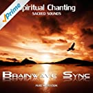 Spiritual Chanting - Gregorian, Indian, Om Mani Padme Hum and Spirit Chants - with Brainwave Entrainment for Deep Meditation