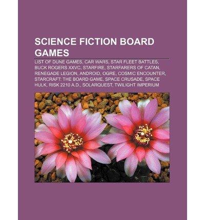 [{ Science Fiction Board Games: List of Dune Games, Car Wars, Star Fleet Battles, Buck Rogers XXVC, Starfire, Starfarers of Catan, Renegade Legion By Source Wikipedia ( Author ) Aug - 15- 2011 ( Paperback ) } ]