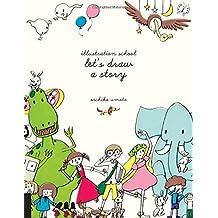 Illustration School: Let's Draw a Story by Sachiko Umoto (2015-09-01)