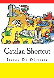 Catalan Shortcut: Transfer your Knowledge from English and Speak Instant Catalan! (Catalan Edition) by Irineu De Oliveira Jnr (2014-09-25)