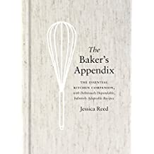 The Baker's Appendix: The Essential Kitchen Companion, with Deliciously Dependable, Infinitely  Adaptable Recipes