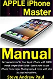 Apple iPhone Master Manual: Get accustomed to Your Apple iPhone with 100% made simple User Guide - Learn How to use iPhone Camera for Photography & more with step by step instructions.