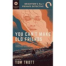 You Can't Make Old Friends (Brighton's No.1 Private Detective) (English Edition)