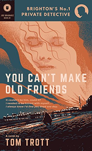 You Can't Make Old Friends (Joe Grabarz Book 1) by Tom Trott