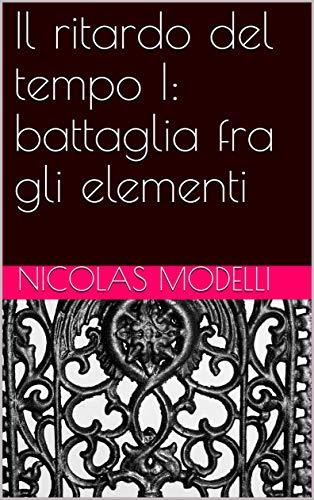 Il ritardo del tempo I: battaglia fra gli elementi (Italian Edition)