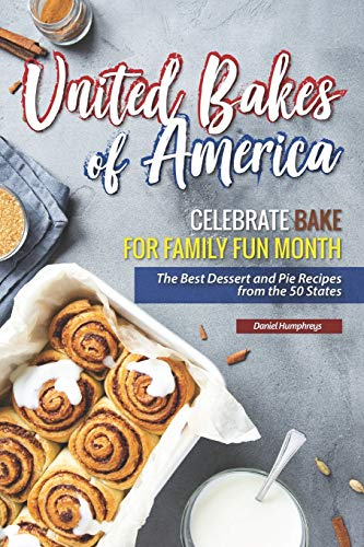 United Bakes of America: Celebrate Bake for Family Fun Month - The Best Dessert and Pie Recipes from the 50 States Tin Pan Pizza