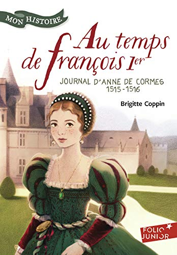 Au temps de François 1er: Journal d'Anne de Cormes, 1515-1516 par Brigitte Coppin