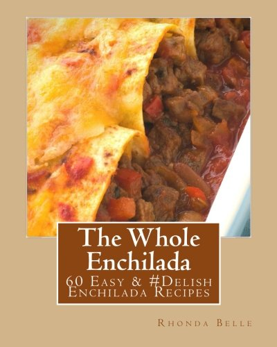 The Whole Enchilada: 60 Easy & #Delish Enchilada Recipes