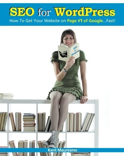 SEO for WordPress: How To Get Your Website on Page #1 of Google...Fast! (Volume 1) by Kent Mauresmo (2013-01-16) (Kent Mauresmo)