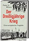 Der Dreißigjährige Krieg: Eine europäische Tragödie - Peter Wilson