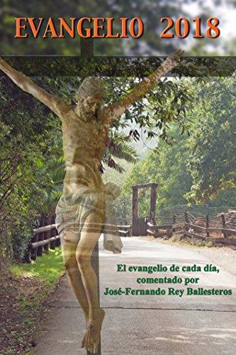 Evangelio 2018: El evangelio de cada día, comentado por José-Fernando Rey Ballesteros por José-Fernando Rey Ballesteros