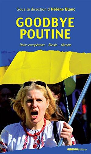 Goodbye Poutine: Union européenne - Russie - Ukraine (Pensée sans frontières)
