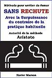 Méthode pour arrêter de fumer SANS RECHUTE: Avec la Surpuissance du contraire de la pratique habituelle  Autorité de la méthode : Aristote