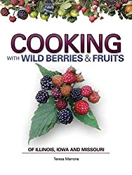 Cooking Wild Berries Fruits of IL, IA, MO (Foraging Cookbooks) by Teresa Marrone (2010-04-08)