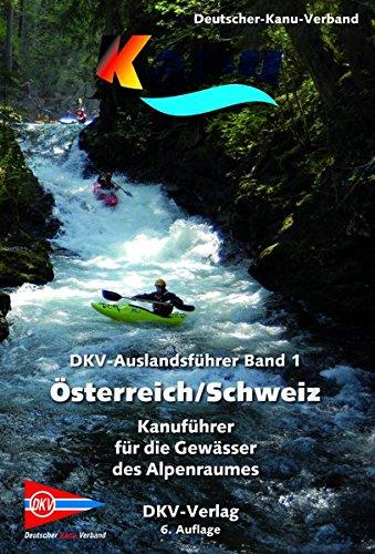DKV-Auslandsführer Österreich/Schweiz: Kanuführer für die Gewässer des Alpenraumes