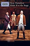 How Hamilton Made It to the Stage (Getting to Broadway)