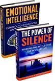 Control Emotions: Emotional Intelligence, The Power of Silence (Self Control, Raw Emotions, Self-Regulation, Emotional Mastery)