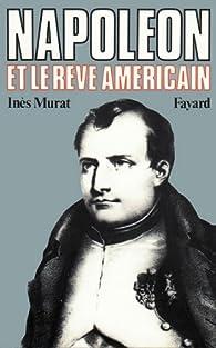Napoléon et le rêve américain par Inès Murat