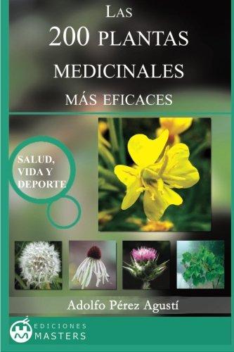 Las 200 Plantas Medicinales más eficaces por Adolfo Perez Agusti