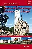 Baden-Württembergs Schlösser & Burgen - Hans Maresch