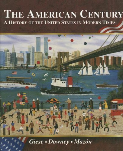 the-american-century-a-history-of-the-united-states-in-modern-times-by-james-r-giese-1999-08-30