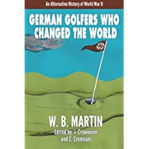 German Golfers Who Changed the World: An Alternative History of World War II