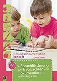 50 x Sprachförderung zum Beobachten und Dokumentieren im Kindergarten (Bildungsdokumentation konkret)