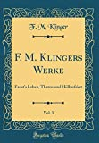 F. M. Klingers Werke, Vol. 3: Fausts Leben, Thaten und Höllenfahrt (Classic Reprint)