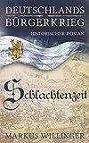 Schlachtenzeit (Deutschlands Bürgerkrieg Historische Romane, Band 2) - Markus Willinger, Historische Romane Neuheiten 2018