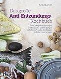 Das große Anti-Entzündungs-Kochbuch: Über 100 gesunde Rezepte, um heimliche Entzündungen zu bekämpfen und den Körper in Balance zu bringen