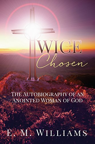 twice-chosen-the-autobiography-of-an-anointed-woman-of-god-english-edition