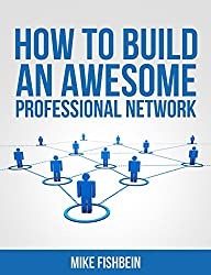 How to Build an Awesome Professional Network: Meet New People and Build Relationships with Business Networking (Relationship Building and Making Connections Book 1) (English Edition)