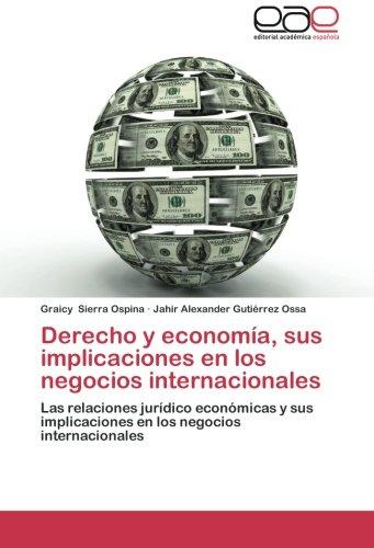 Derecho y Economia, Sus Implicaciones En Los Negocios Internacionales por Sierra Ospina Graicy