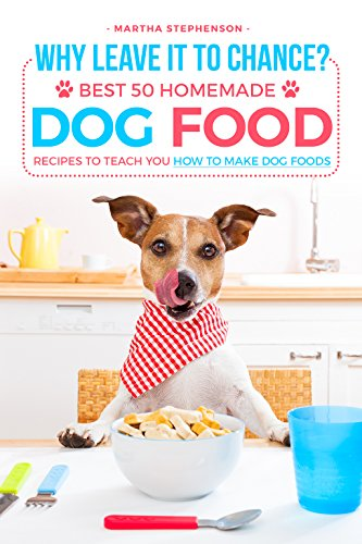 why-leave-it-to-chance-best-50-homemade-dog-food-recipes-to-teach-you-how-to-make-dog-foods