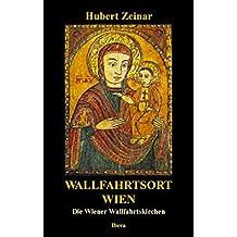 Wallfahrtsort Wien: Die Wiener Wallfahrtskirchen